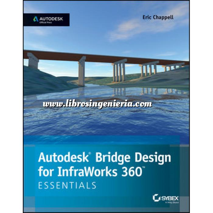 Imagen Puentes y pasarelas Autodesk Bridge Design for InfraWorks 360 Essentials: Autodesk Official Press